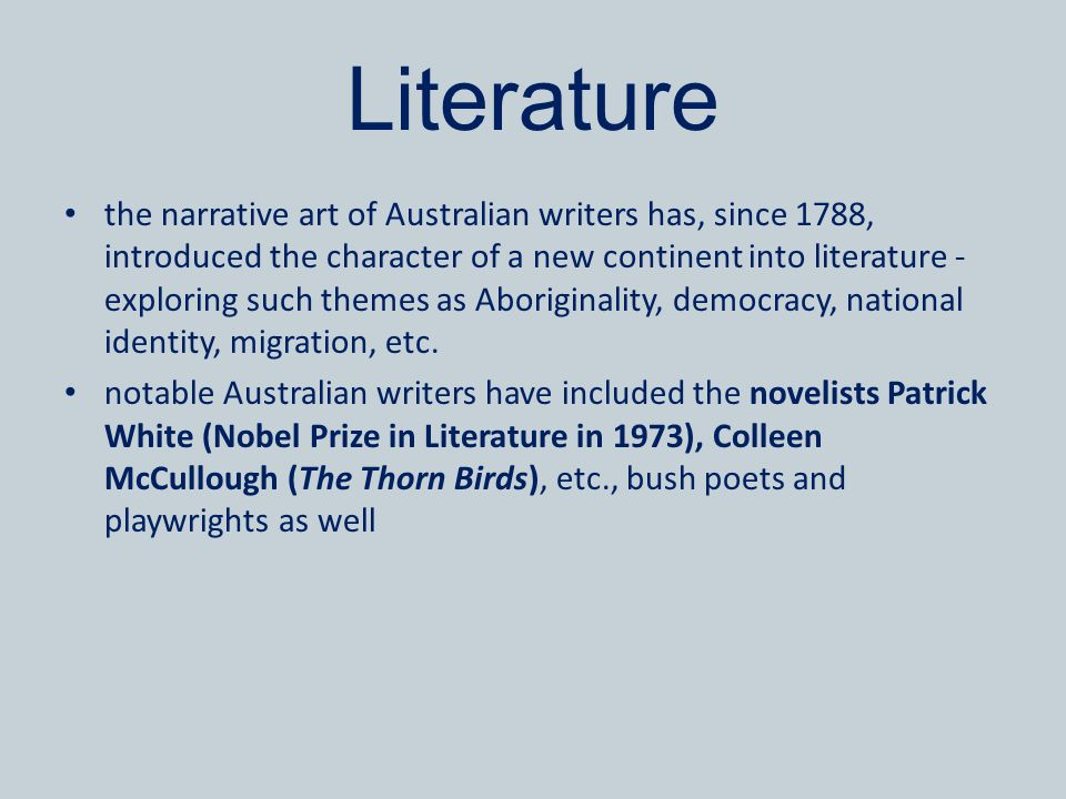 Literature the narrative art of Australian writers has, since 1788, introduced the character of a new continent into literature - exploring such theme