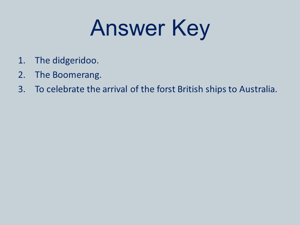 Answer Key 1.The didgeridoo. 2.The Boomerang. 3.To celebrate the arrival of the forst British ships to Australia.