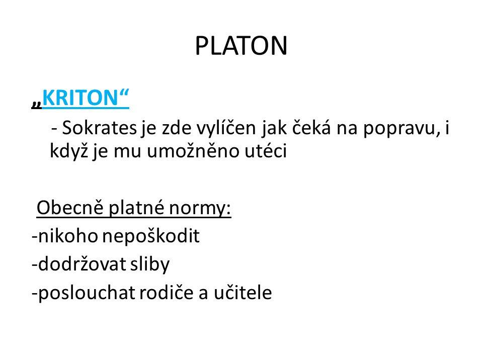 """PLATON """"KRITON - Sokrates je zde vylíčen jak čeká na popravu, i když je mu umožněno utéci Obecně platné normy: -nikoho nepoškodit -dodržovat sliby -poslouchat rodiče a učitele"""