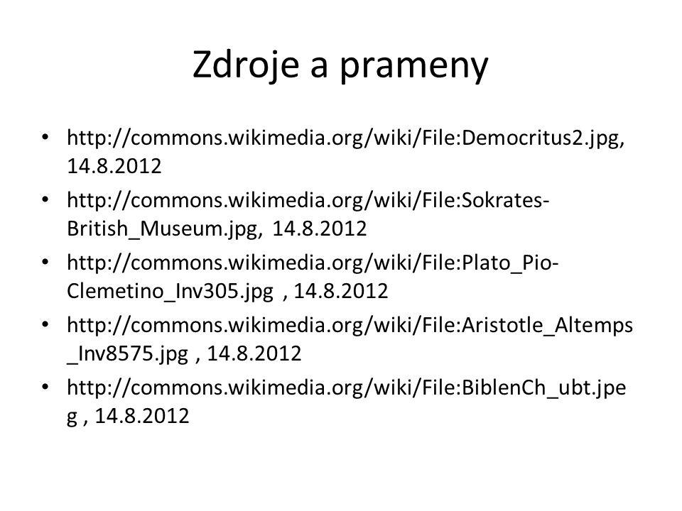 Zdroje a prameny http://commons.wikimedia.org/wiki/File:Democritus2.jpg, 14.8.2012 http://commons.wikimedia.org/wiki/File:Sokrates- British_Museum.jpg, 14.8.2012 http://commons.wikimedia.org/wiki/File:Plato_Pio- Clemetino_Inv305.jpg, 14.8.2012 http://commons.wikimedia.org/wiki/File:Aristotle_Altemps _Inv8575.jpg, 14.8.2012 http://commons.wikimedia.org/wiki/File:BiblenCh_ubt.jpe g, 14.8.2012