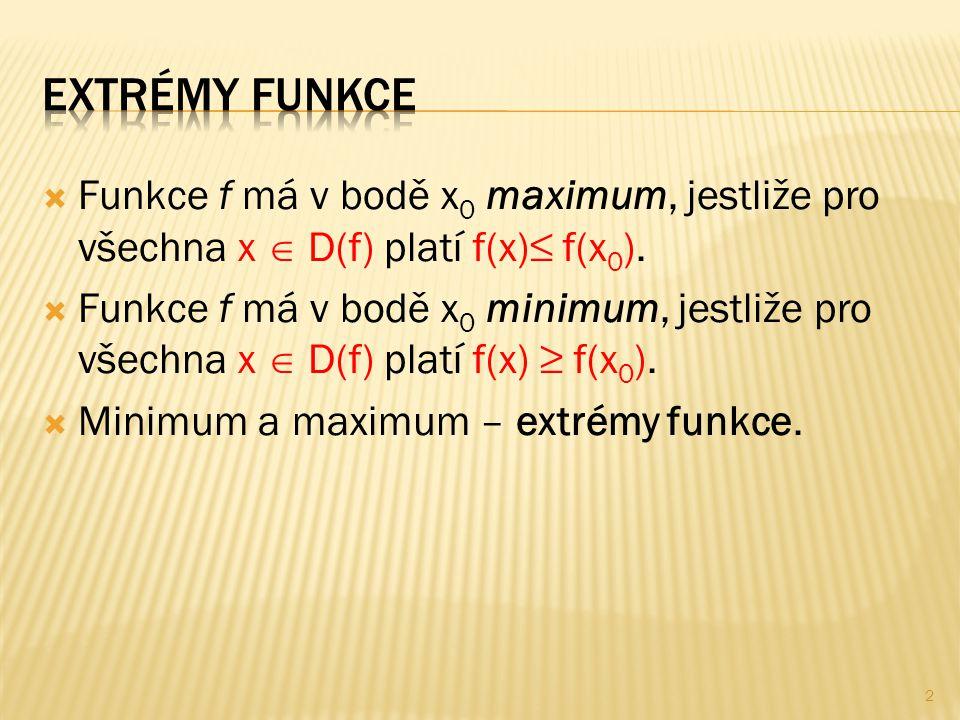  Funkce f má v bodě x 0 maximum, jestliže pro všechna x  D(f) platí f(x)≤ f(x 0 ).  Funkce f má v bodě x 0 minimum, jestliže pro všechna x  D(f) p