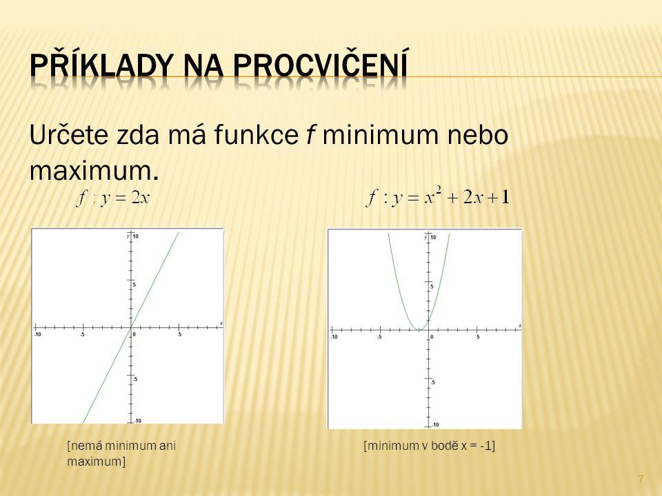 Určete zda má funkce f minimum nebo maximum. [nemá minimum ani maximum] [minimum v bodě x = -1] 7