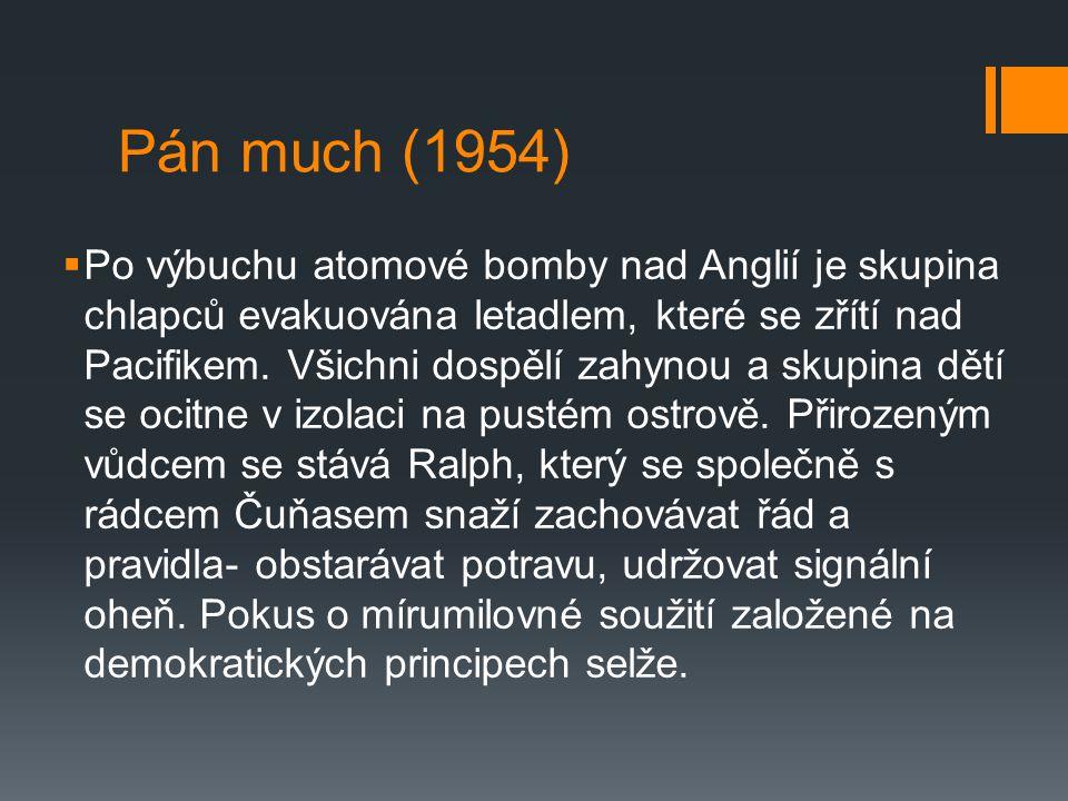 Pán much (1954)  Po výbuchu atomové bomby nad Anglií je skupina chlapců evakuována letadlem, které se zřítí nad Pacifikem.