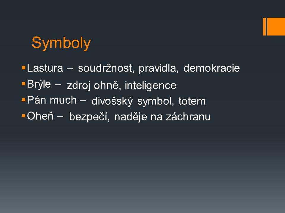 Symboly  Lastura –  Brýle –  Pán much –  Oheň – soudržnost, pravidla, demokracie zdroj ohně, inteligence divošský symbol, totem bezpečí, naděje na záchranu