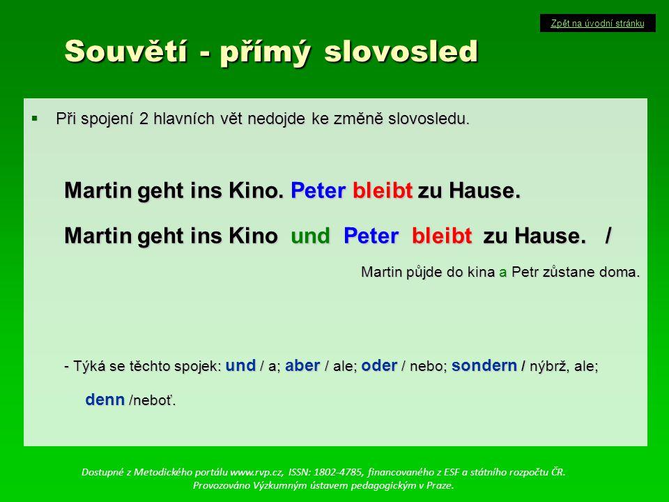 Souvětí - přímý slovosled Souvětí - přímý slovosled  Při spojení 2 hlavních vět nedojde ke změně slovosledu.