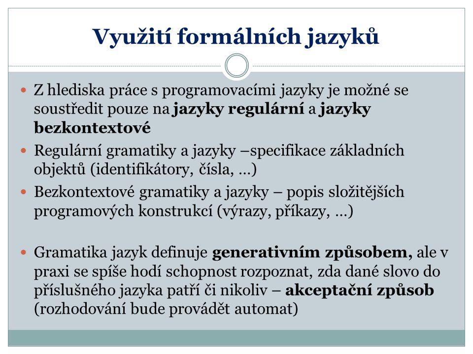 Využití formálních jazyků Z hlediska práce s programovacími jazyky je možné se soustředit pouze na jazyky regulární a jazyky bezkontextové Regulární g