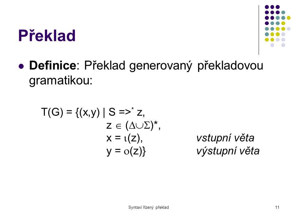 """Syntaxí řízený překlad12 Atributovaný překlad Rozšíření bezkontextové gramatiky o kontextové vlastnosti → """"gramatika s parametry Jednotlivé symboly mohou mít přiřazeny parametry – atributy Atributy se předávají podobně jako vstupní a výstupní argumenty funkcí"""