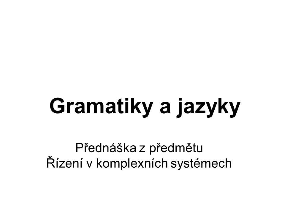 České vysoké učení technické v Praze Fakulta dopravní Gramatiky a jazyky Přednáška z předmětu Řízení v komplexních systémech