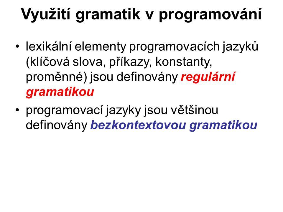 České vysoké učení technické v Praze Fakulta dopravní Využití gramatik v programování lexikální elementy programovacích jazyků (klíčová slova, příkazy, konstanty, proměnné) jsou definovány regulární gramatikou programovací jazyky jsou většinou definovány bezkontextovou gramatikou