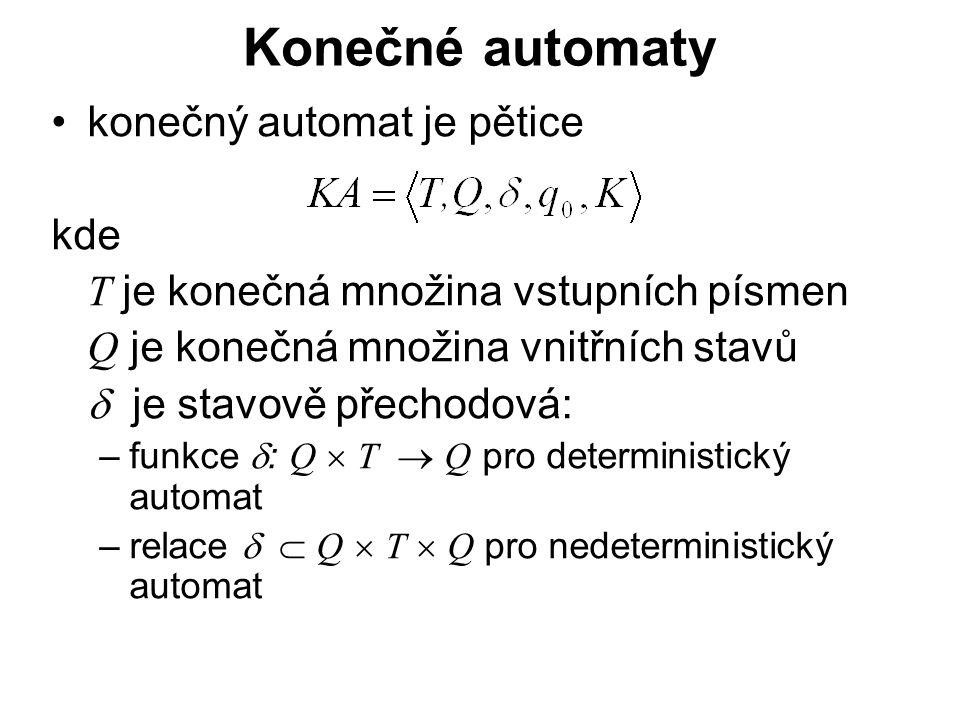 České vysoké učení technické v Praze Fakulta dopravní Konečné automaty konečný automat je pětice kde T je konečná množina vstupních písmen Q je konečná množina vnitřních stavů  je stavově přechodová: –funkce  : Q  T  Q pro deterministický automat –relace   Q  T  Q pro nedeterministický automat