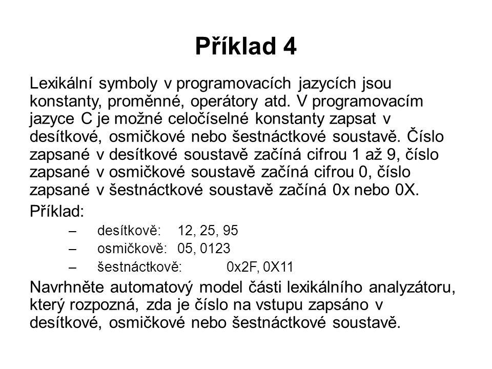 Příklad 4 Lexikální symboly v programovacích jazycích jsou konstanty, proměnné, operátory atd.