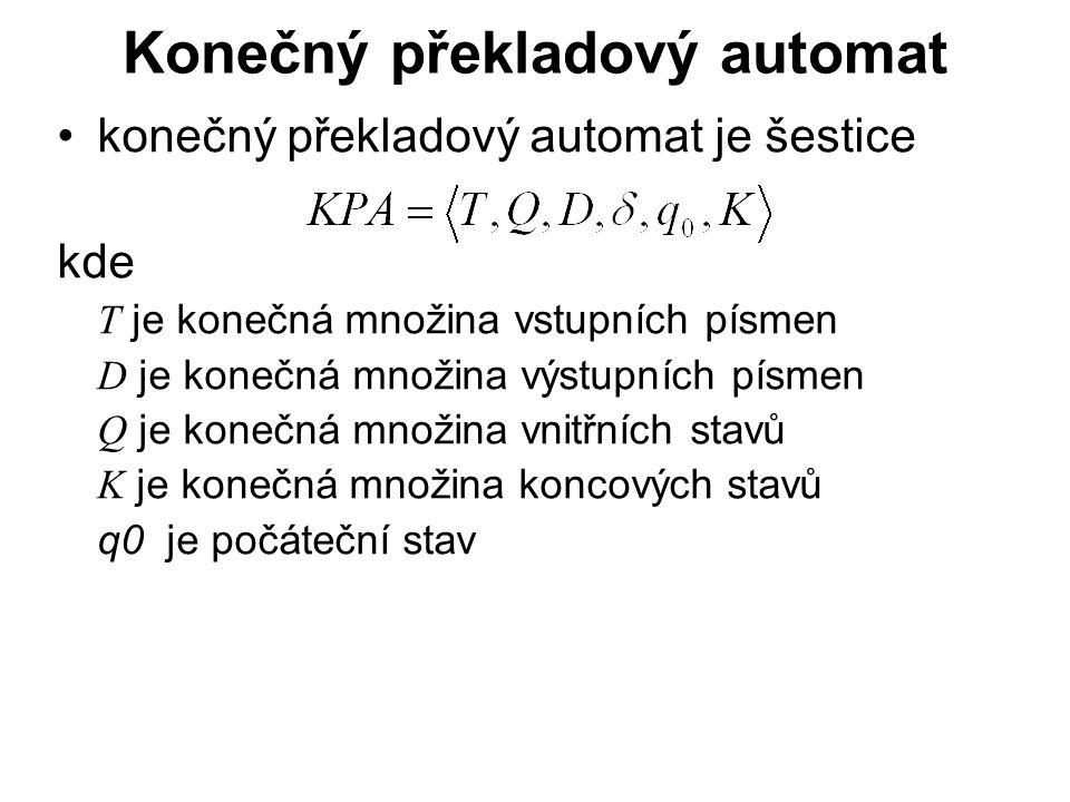 České vysoké učení technické v Praze Fakulta dopravní Konečný překladový automat konečný překladový automat je šestice kde T je konečná množina vstupních písmen D je konečná množina výstupních písmen Q je konečná množina vnitřních stavů K je konečná množina koncových stavů q0 je počáteční stav