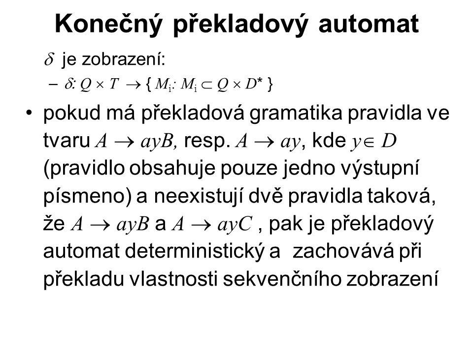 České vysoké učení technické v Praze Fakulta dopravní Konečný překladový automat  je zobrazení: –  : Q  T  { M i : M i  Q  D * } pokud má překladová gramatika pravidla ve tvaru A  ayB, resp.