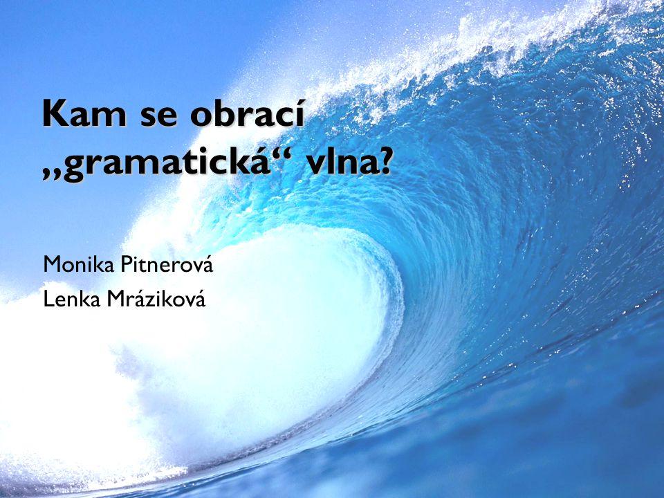 """Kam se obrací """"gramatická"""" vlna? Monika Pitnerová Lenka Mráziková"""