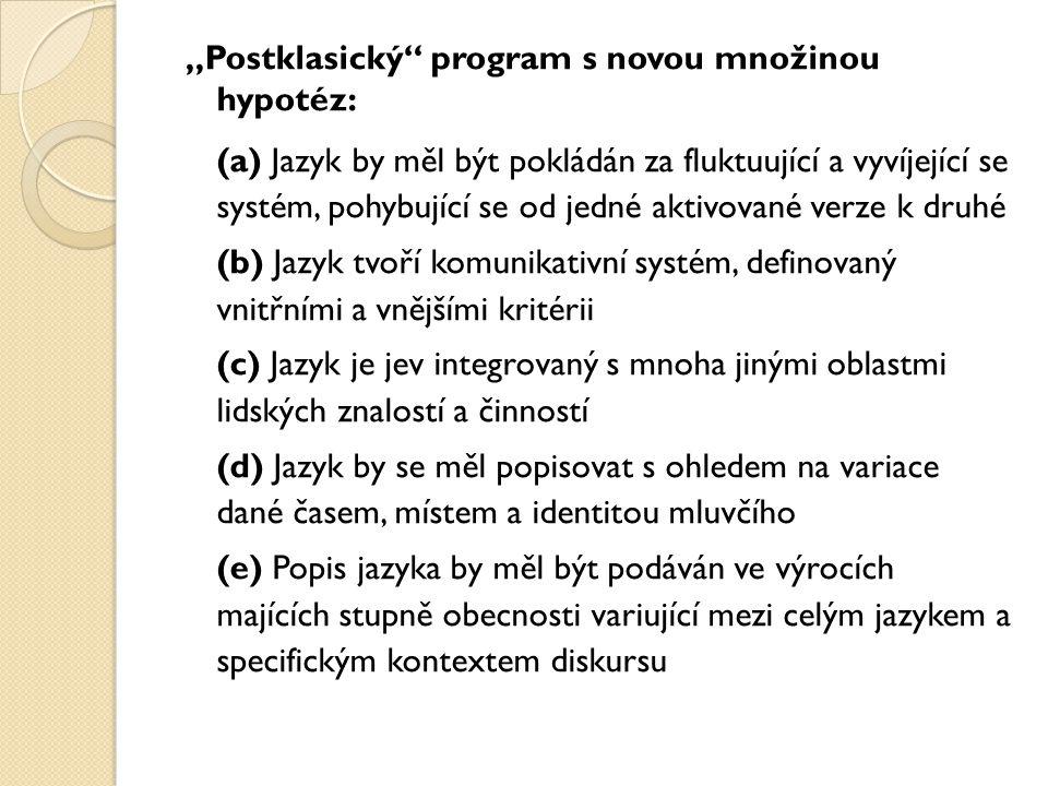 """""""Postklasický"""" program s novou množinou hypotéz: (a) Jazyk by měl být pokládán za fluktuující a vyvíjející se systém, pohybující se od jedné aktivovan"""