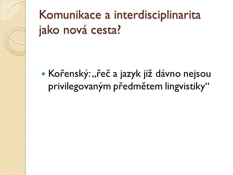 """Komunikace a interdisciplinarita jako nová cesta? Kořenský: """"řeč a jazyk již dávno nejsou privilegovaným předmětem lingvistiky"""""""