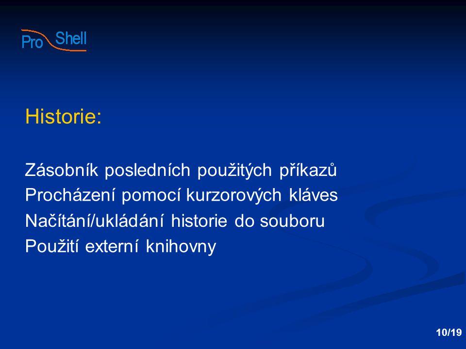 Zásobník posledních použitých příkazů Procházení pomocí kurzorových kláves Načítání/ukládání historie do souboru 10/19 Historie: Použití externí knihovny