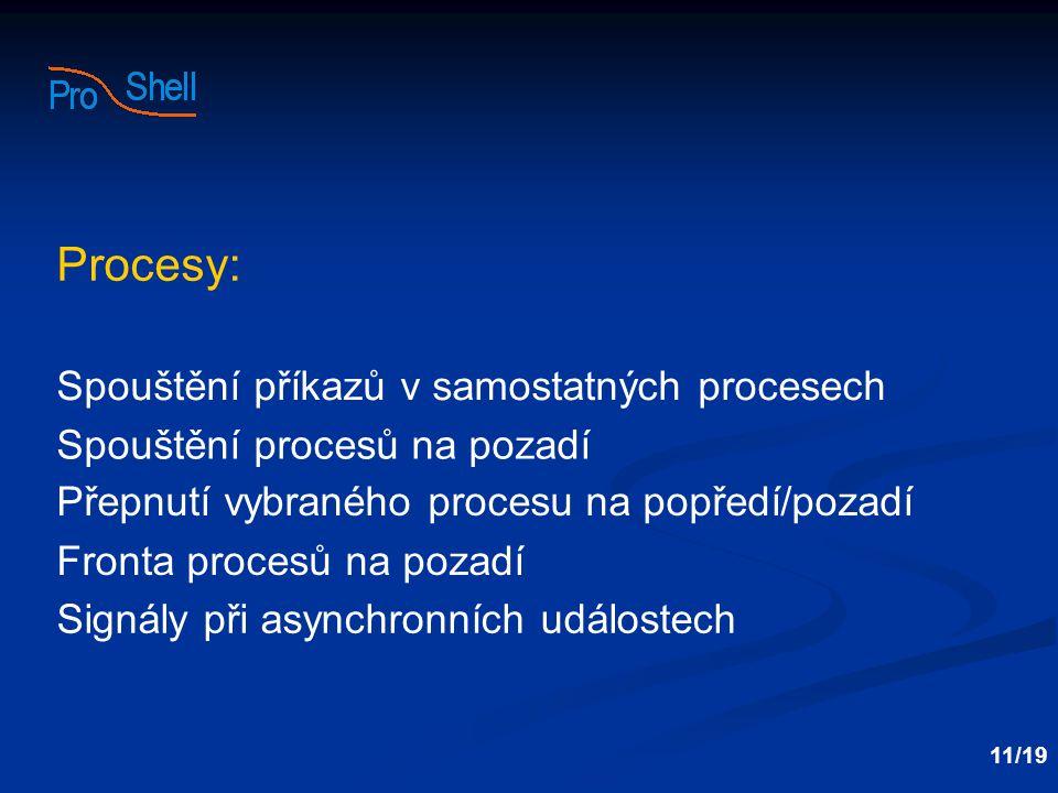 Spouštění příkazů v samostatných procesech Spouštění procesů na pozadí Přepnutí vybraného procesu na popředí/pozadí 11/19 Procesy: Fronta procesů na pozadí Signály při asynchronních událostech