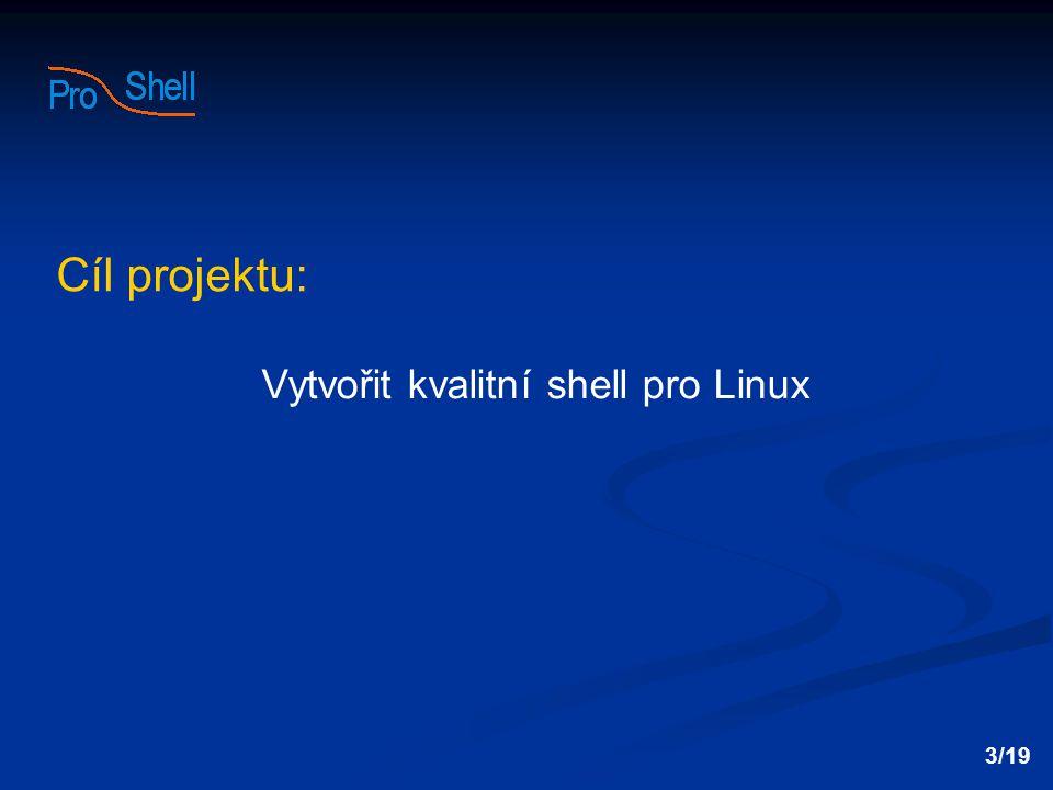 Cíl projektu: Vytvořit kvalitní shell pro Linux 3/19