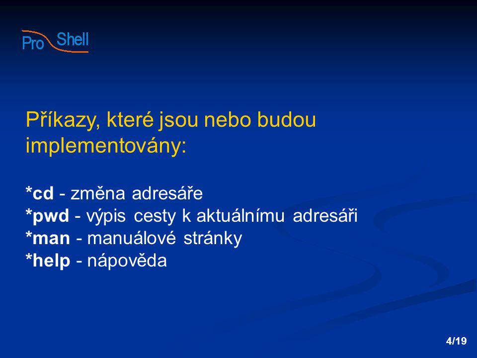 Příkazy, které jsou nebo budou implementovány: *cd - změna adresáře *pwd - výpis cesty k aktuálnímu adresáři *man - manuálové stránky *help - nápověda 4/19