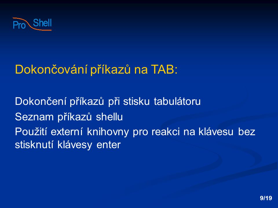 Dokončení příkazů při stisku tabulátoru Seznam příkazů shellu Použití externí knihovny pro reakci na klávesu bez stisknutí klávesy enter 9/19 Dokončování příkazů na TAB: