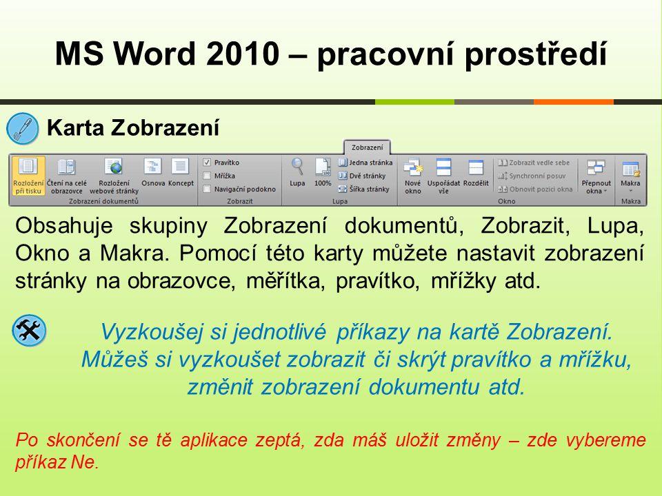 MS Word 2010 – pracovní prostředí Karta Zobrazení Obsahuje skupiny Zobrazení dokumentů, Zobrazit, Lupa, Okno a Makra.
