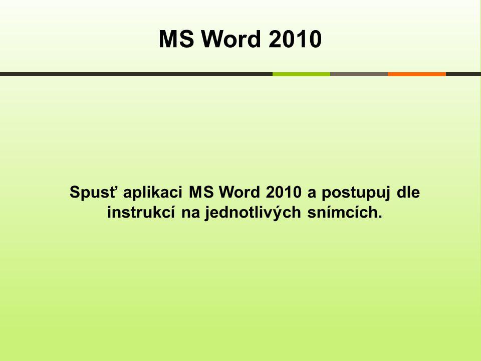 Spusť aplikaci MS Word 2010 a postupuj dle instrukcí na jednotlivých snímcích. MS Word 2010