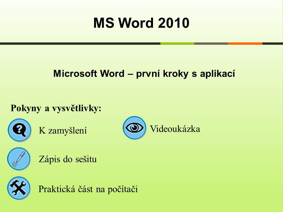 Microsoft Word – první kroky s aplikací MS Word 2010 Pokyny a vysvětlivky: Zápis do sešitu K zamyšlení Praktická část na počítači Videoukázka
