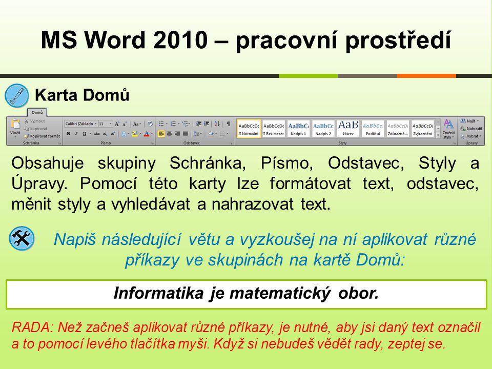 MS Word 2010 – pracovní prostředí Karta Domů Obsahuje skupiny Schránka, Písmo, Odstavec, Styly a Úpravy.