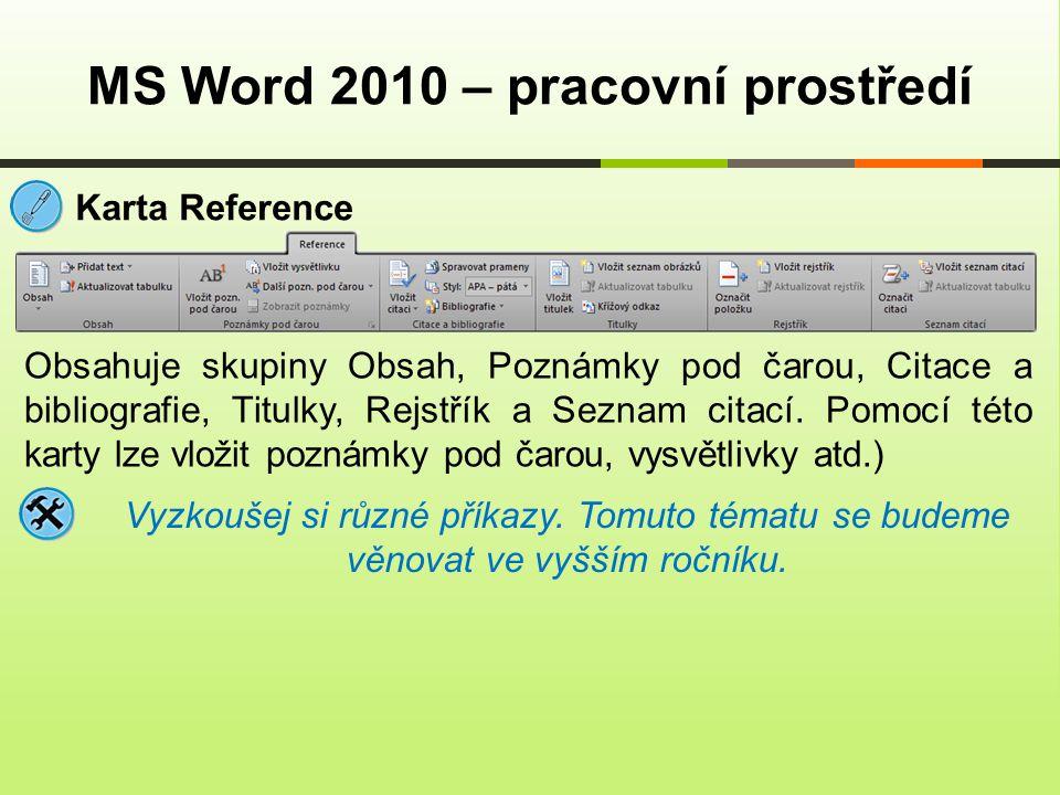 MS Word 2010 – pracovní prostředí Karta Reference Obsahuje skupiny Obsah, Poznámky pod čarou, Citace a bibliografie, Titulky, Rejstřík a Seznam citací.