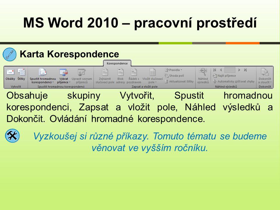 MS Word 2010 – pracovní prostředí Karta Revize Obsahuje skupiny Kontrola pravopisu, Jazyk, Komentář, Sledování, Změny, Porovnat, Zámek a OneNote.
