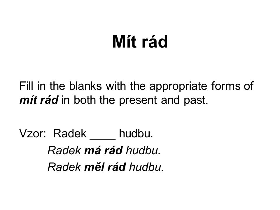 Mít rád Fill in the blanks with the appropriate forms of mít rád in both the present and past.