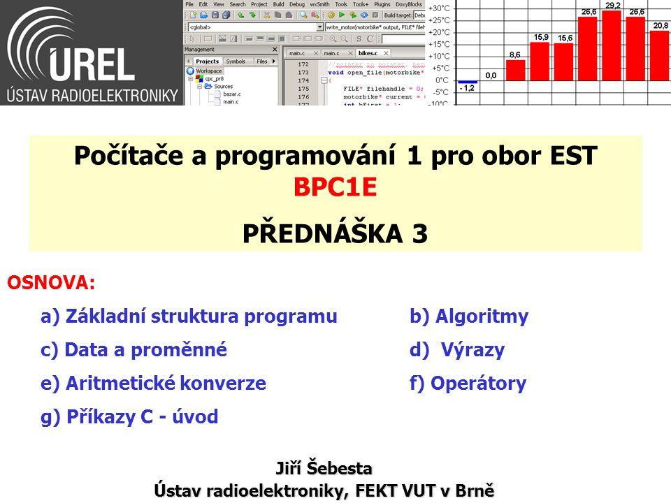 OSNOVA: a) Základní struktura programu b) Algoritmy c) Data a proměnnéd) Výrazy e) Aritmetické konverzef) Operátory g) Příkazy C - úvod Jiří Šebesta Ú
