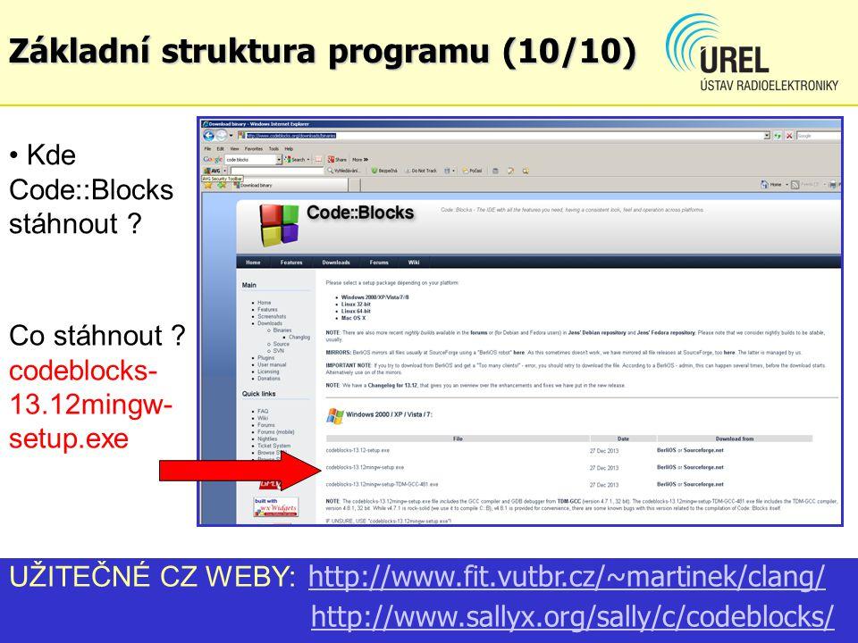 Kde Code::Blocks stáhnout ? UŽITEČNÉ CZ WEBY: http://www.fit.vutbr.cz/~martinek/clang/ http://www.fit.vutbr.cz/~martinek/clang/ http://www.sallyx.org/
