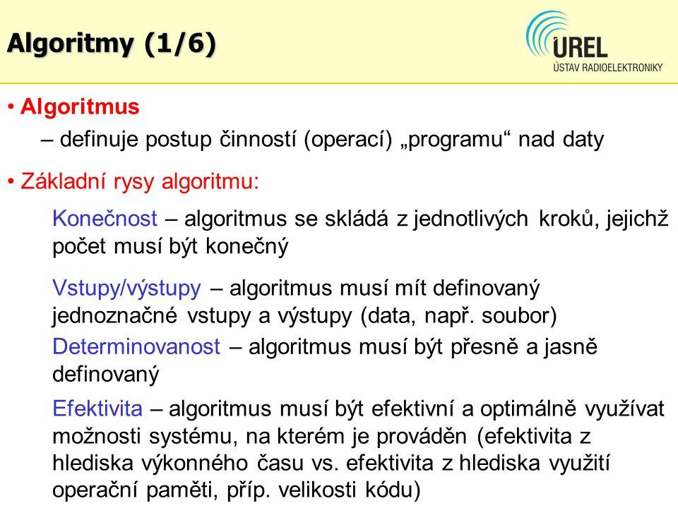"""Algoritmy (1/6) Algoritmus – definuje postup činností (operací) """"programu nad daty Základní rysy algoritmu: Konečnost – algoritmus se skládá z jednotlivých kroků, jejichž počet musí být konečný Determinovanost – algoritmus musí být přesně a jasně definovaný Vstupy/výstupy – algoritmus musí mít definovaný jednoznačné vstupy a výstupy (data, např."""