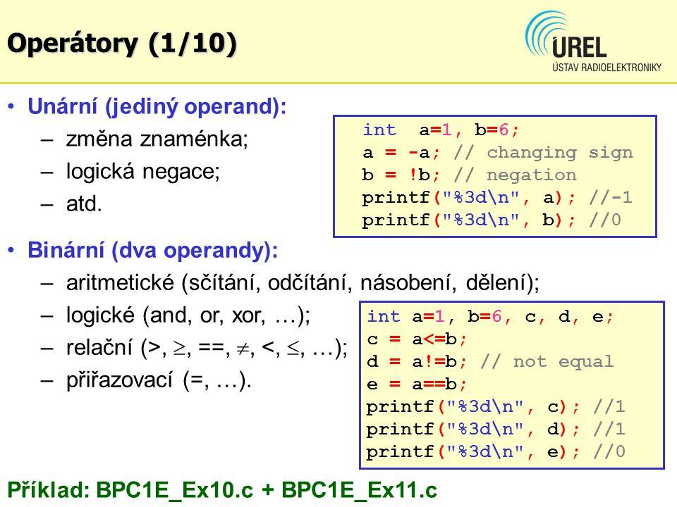 Operátory (1/10) Unární (jediný operand): – změna znaménka; – logická negace; – atd. int a=1, b=6; a = -a; // changing sign b = !b; // negation printf