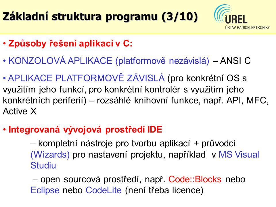 Způsoby řešení aplikací v C: KONZOLOVÁ APLIKACE (platformově nezávislá) – ANSI C APLIKACE PLATFORMOVĚ ZÁVISLÁ (pro konkrétní OS s využitím jeho funkcí, pro konkrétní kontrolér s využitím jeho konkrétních periferií) – rozsáhlé knihovní funkce, např.