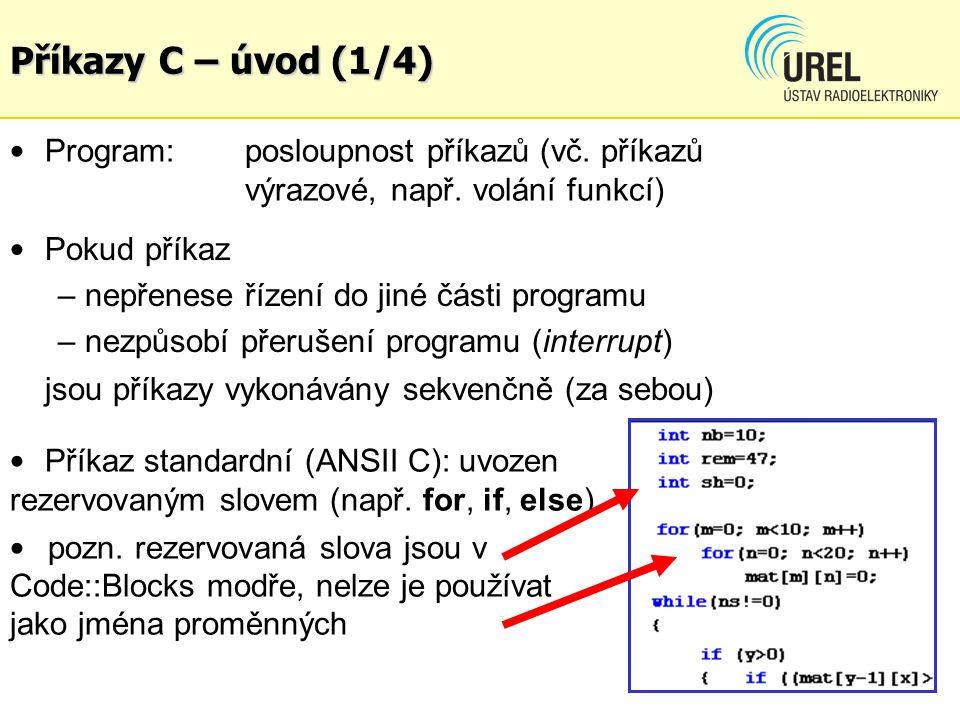 Příkazy C – úvod (1/4) Program:posloupnost příkazů (vč. příkazů výrazové, např. volání funkcí) Pokud příkaz – nepřenese řízení do jiné části programu
