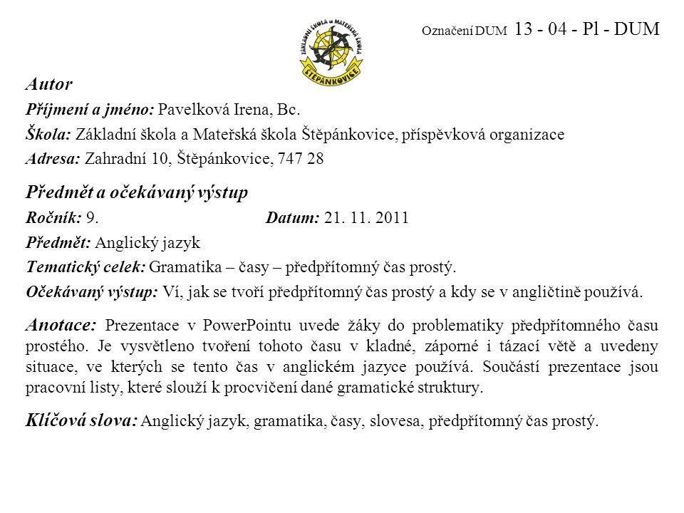 Označení DUM 13 - 04 - Pl - DUM Autor Příjmení a jméno: Pavelková Irena, Bc.
