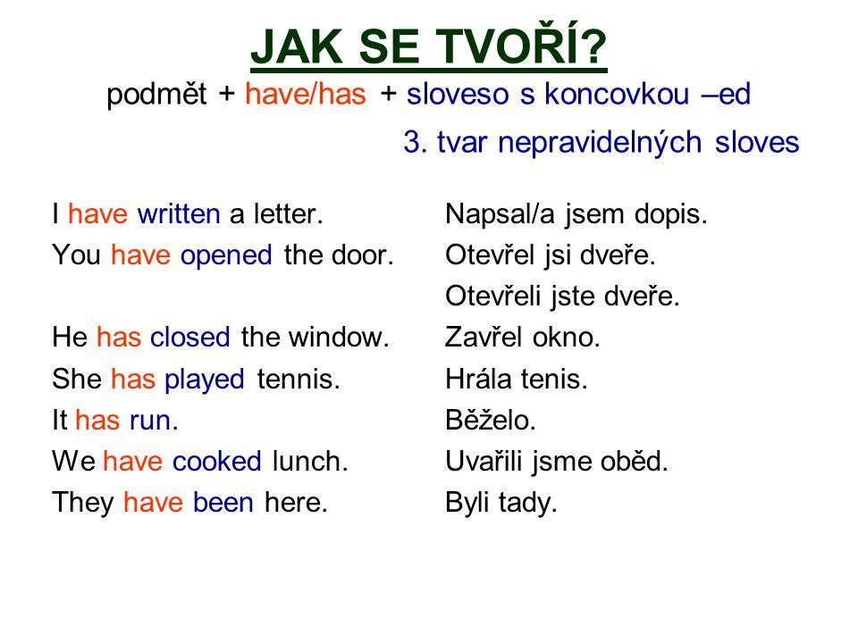 JAK SE TVOŘÍ.podmět + have/has + sloveso s koncovkou –ed 3.