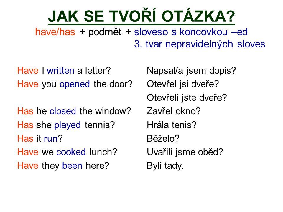 JAK SE TVOŘÍ OTÁZKA. have/has + podmět + sloveso s koncovkou –ed 3.