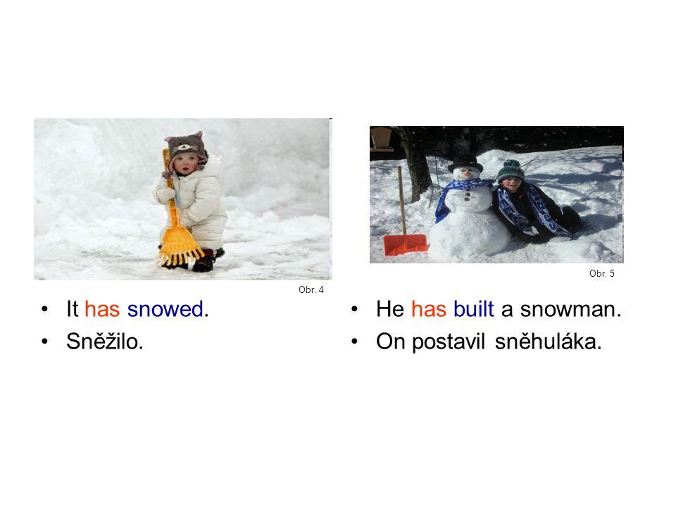 It has snowed. Sněžilo. He has built a snowman. On postavil sněhuláka. Obr. 4 Obr. 5