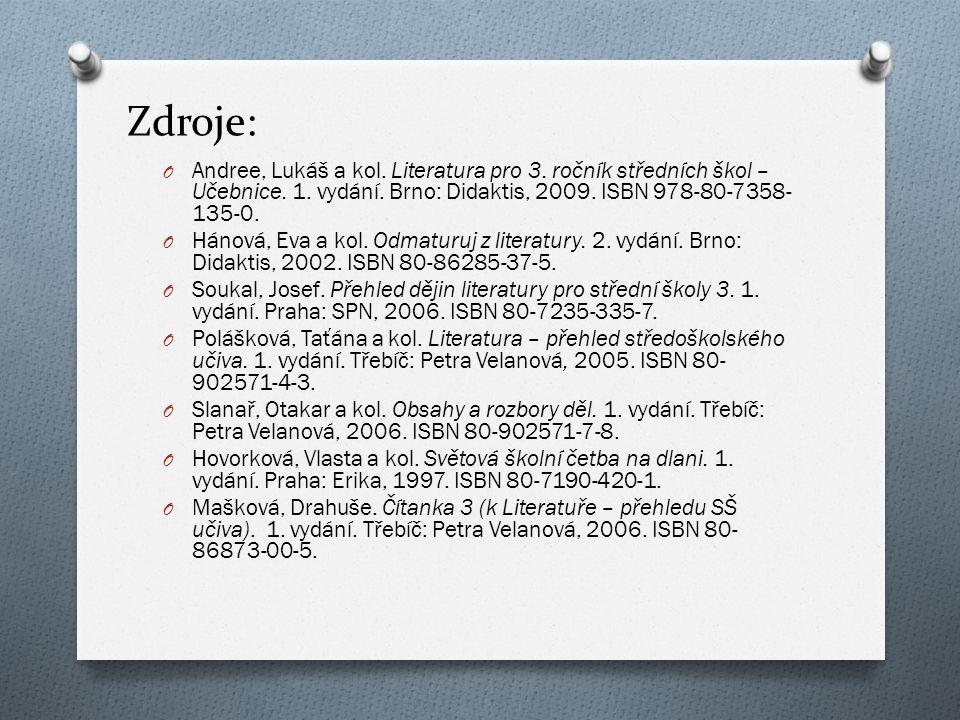 Zdroje: O Andree, Lukáš a kol. Literatura pro 3. ročník středních škol – Učebnice. 1. vydání. Brno: Didaktis, 2009. ISBN 978-80-7358- 135-0. O Hánová,