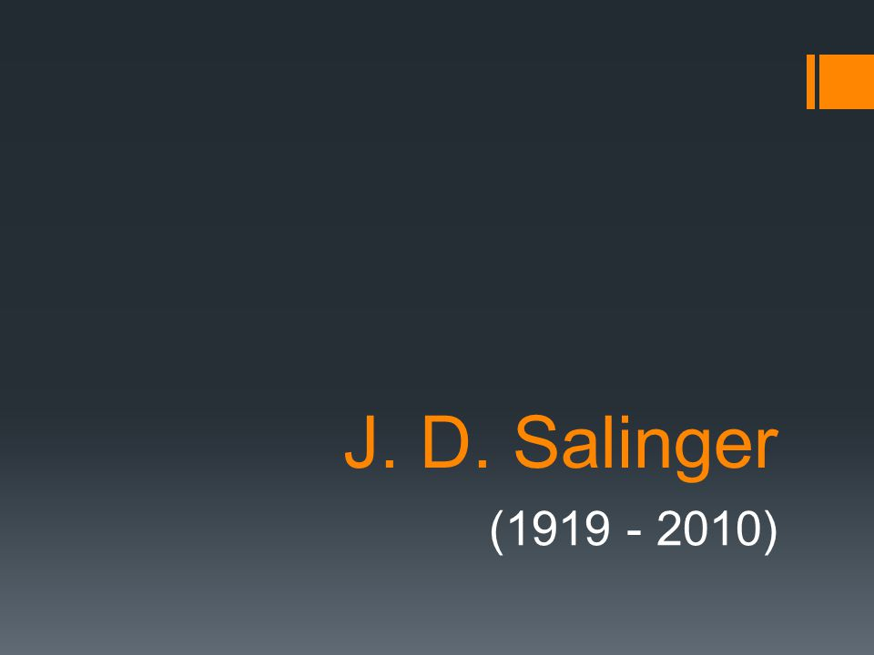 J. D. Salinger (1919 - 2010)