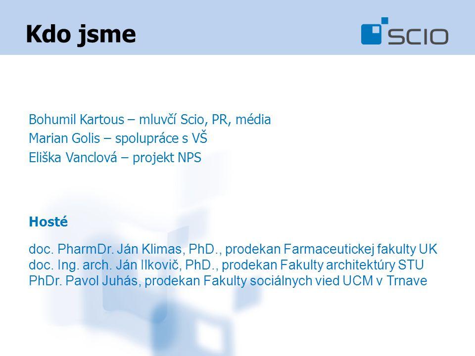 Kdo jsme Bohumil Kartous – mluvčí Scio, PR, média Marian Golis – spolupráce s VŠ Eliška Vanclová – projekt NPS Hosté doc.