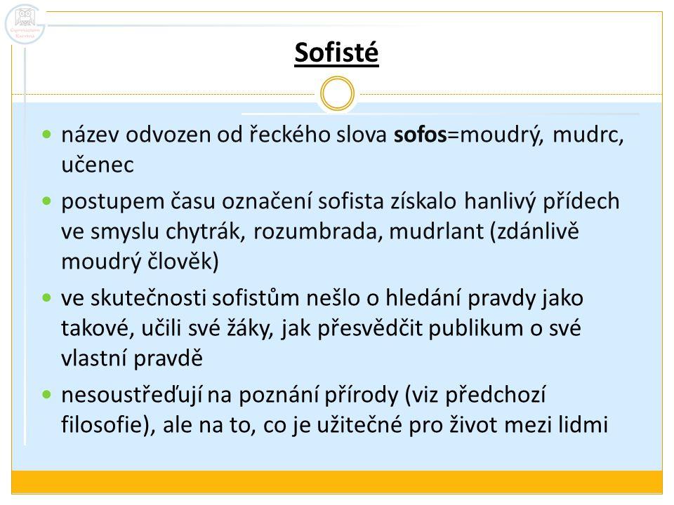 Sofisté název odvozen od řeckého slova sofos=moudrý, mudrc, učenec postupem času označení sofista získalo hanlivý přídech ve smyslu chytrák, rozumbrad