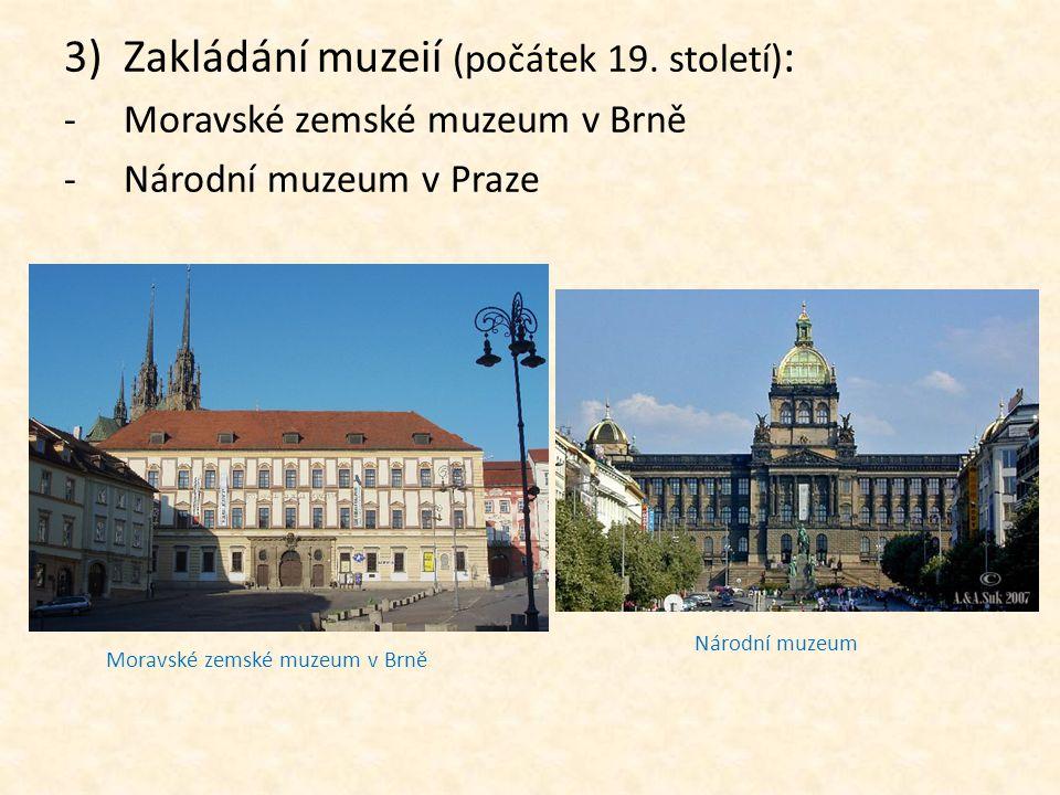 3)Zakládání muzeií (počátek 19. století) : -Moravské zemské muzeum v Brně -Národní muzeum v Praze Moravské zemské muzeum v Brně Národní muzeum