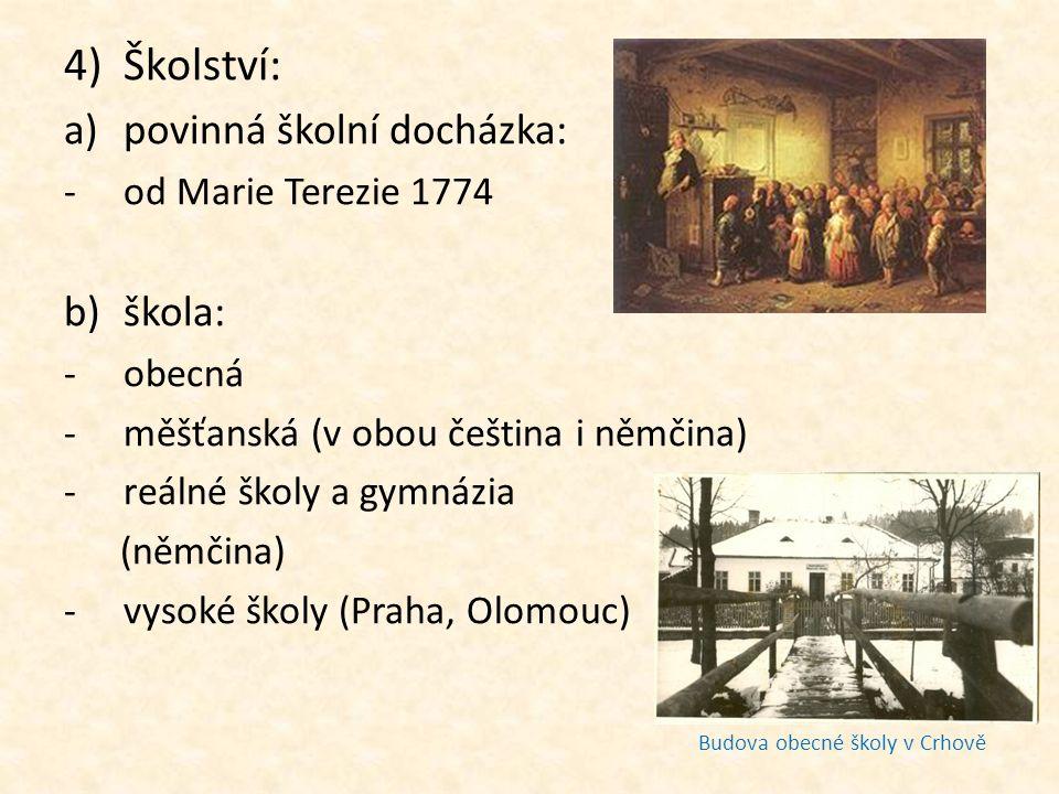 4)Školství: a)povinná školní docházka: -od Marie Terezie 1774 b)škola: -obecná -měšťanská (v obou čeština i němčina) -reálné školy a gymnázia (němčina