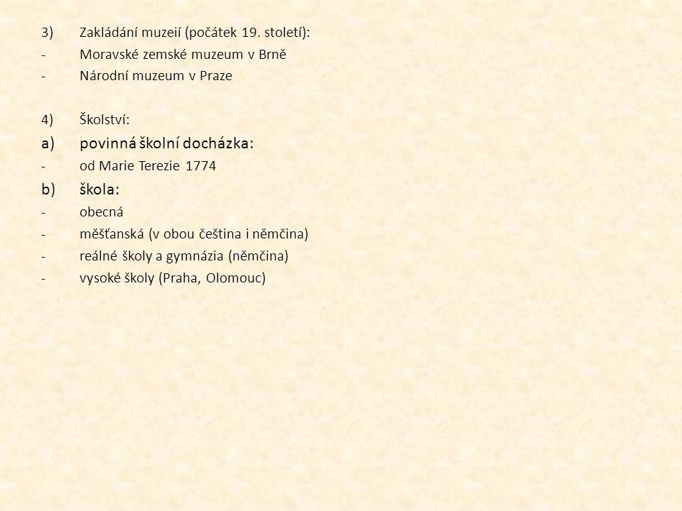 3)Zakládání muzeií (počátek 19. století): -Moravské zemské muzeum v Brně -Národní muzeum v Praze 4)Školství: a)povinná školní docházka: -od Marie Tere