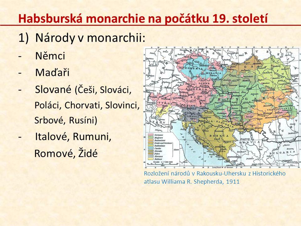 2)České země (odkaz č.2 – 11:00) : -byly součástí Habsburské monarchie -Čechy, Morava, Slezsko -obyvatelstvo – Češi, Moravané, Slezané, Němci, Poláci, Židé a Romové -žilo zde asi 4,7 milionu lidí (v celé monarchii asi 30 milionů) -většina obyvatelstva žila na venkově -ve městech rostl počet obyvatel (Praha 70 000, Brno 20 000) Mapa Habsburské monarchie